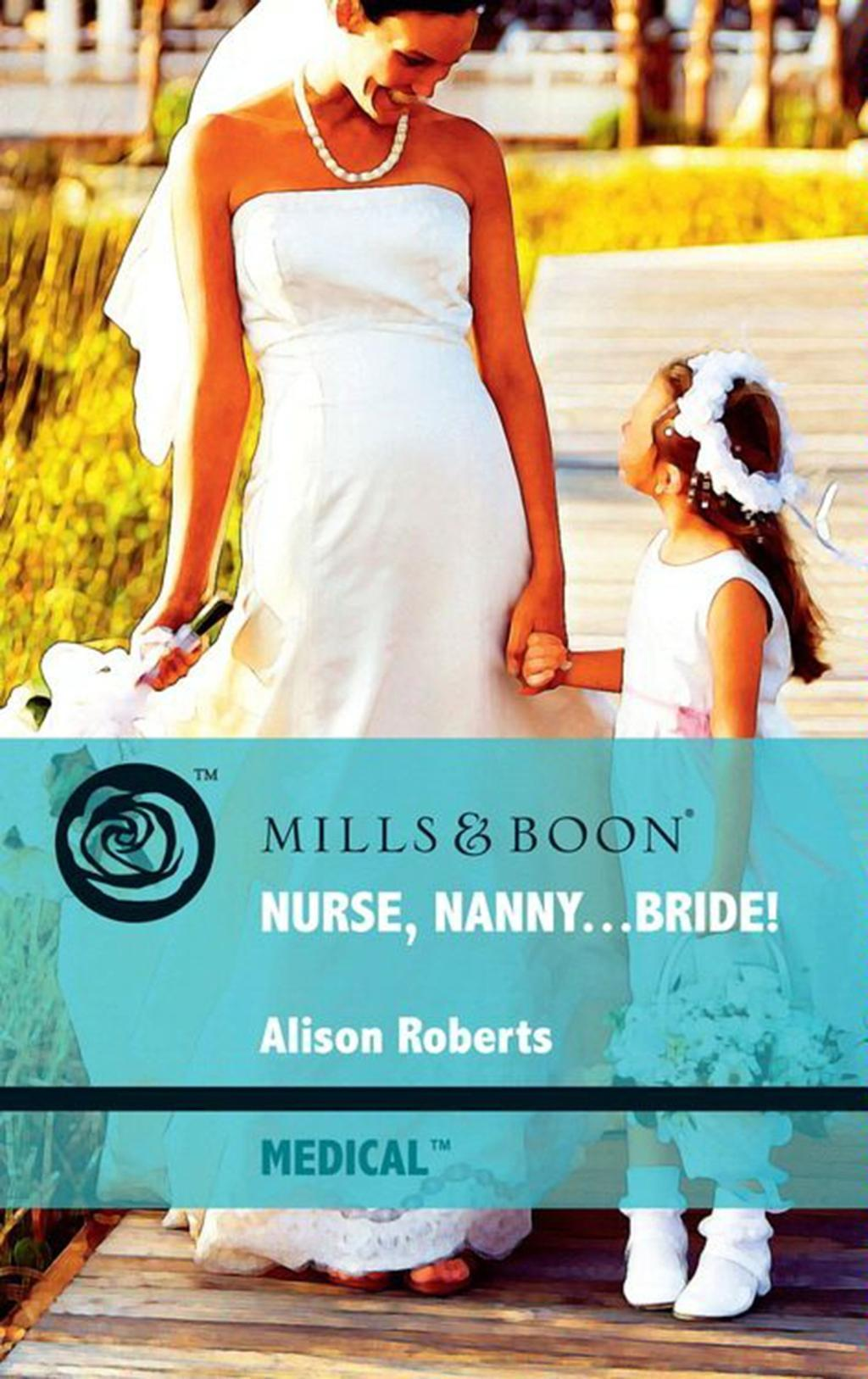 Nurse, Nanny...Bride! (Mills & Boon Medical)