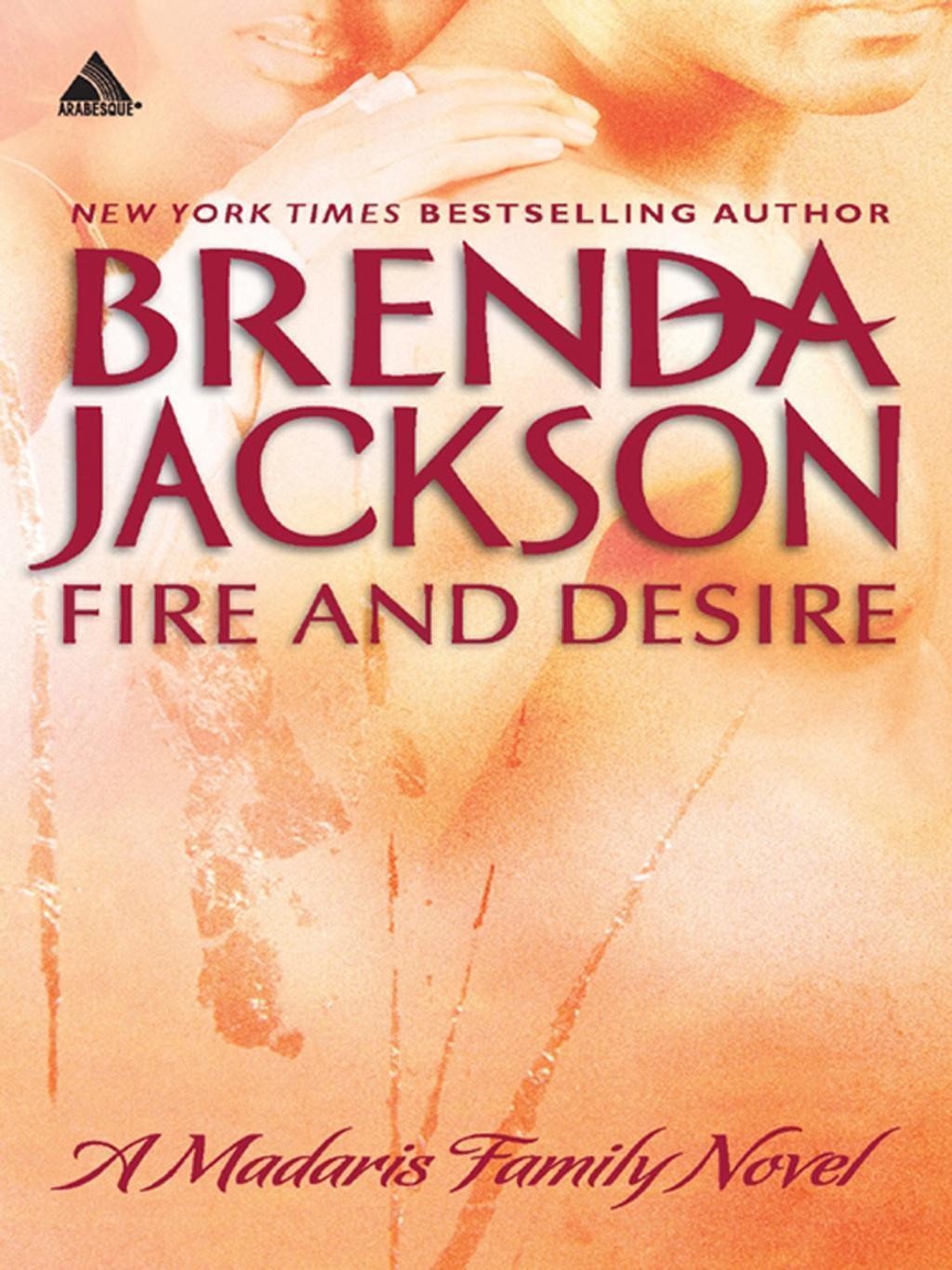 Fire and Desire (Mills & Boon Kimani Arabesque) (Madaris Family Saga, Book 4)