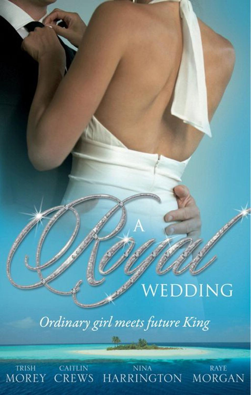 A Royal Wedding: The Storm Within / The Reluctant Queen / The Ordinary King / The Prince's Forbidden Love (Mills & Boon M&B)