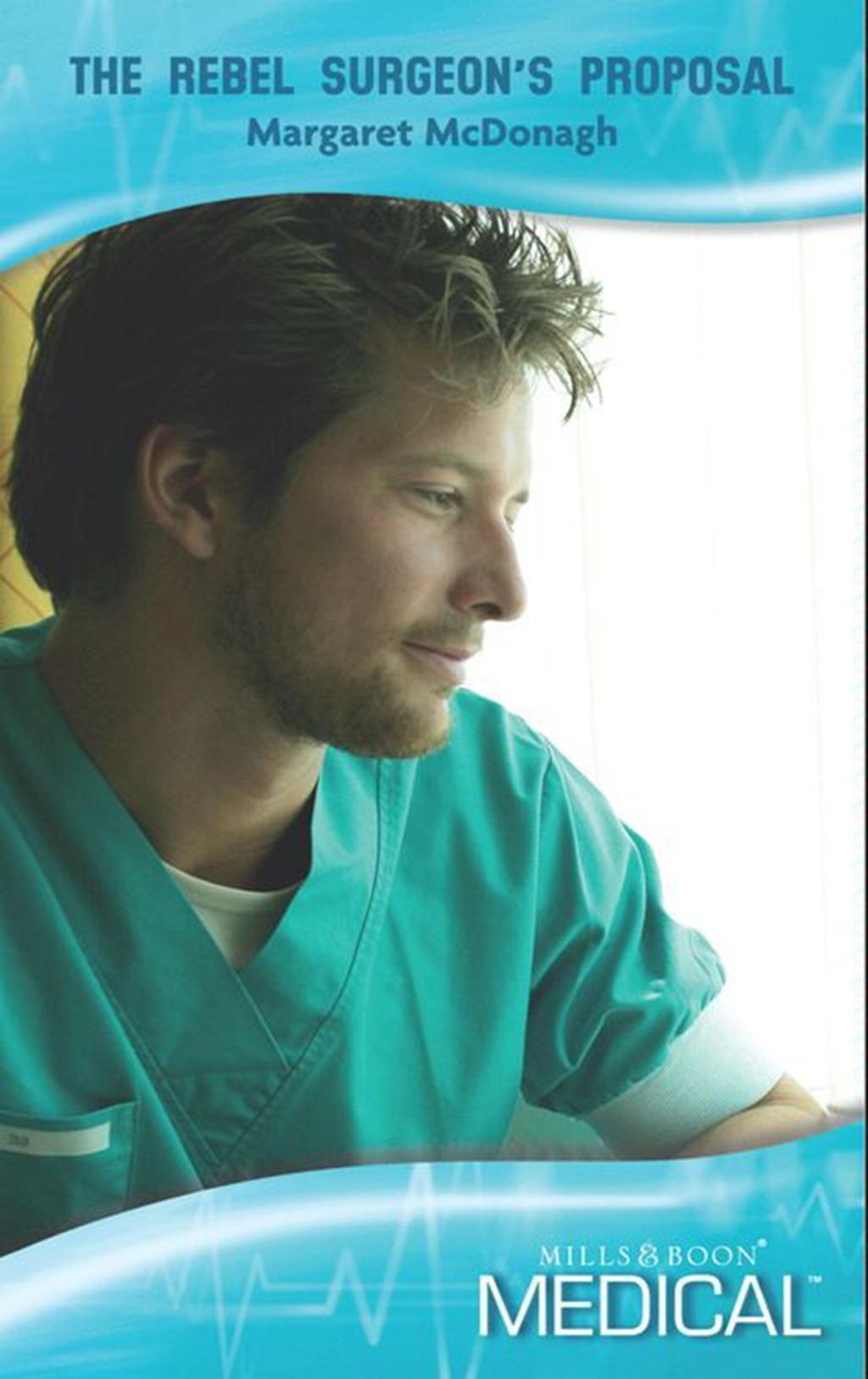 The Rebel Surgeon's Proposal (Mills & Boon Medical) (Strathlochan Hospital, Book 3)