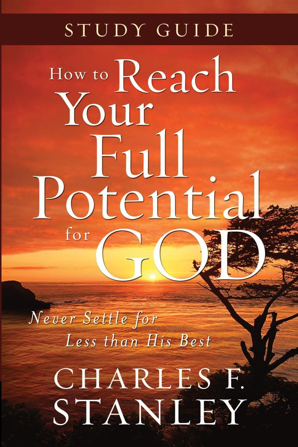 How to Reach Your Full Potential for God Study Guide