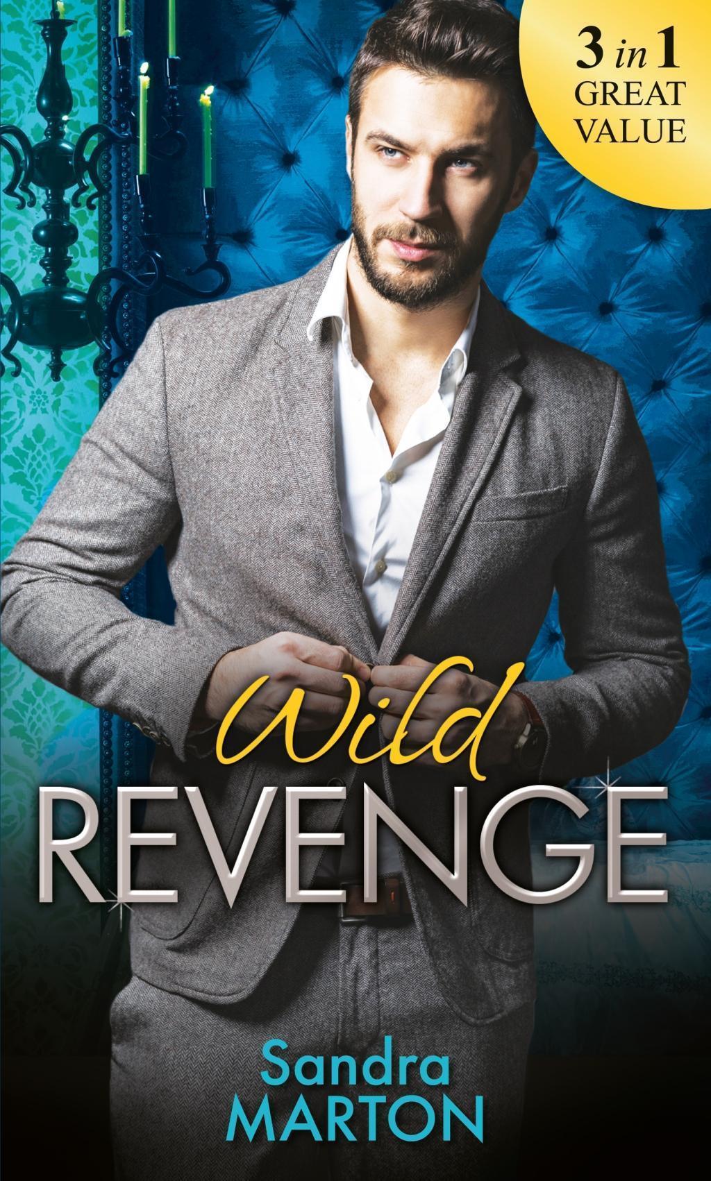 Wild Revenge: The Dangerous Jacob Wilde / The Ruthless Caleb Wilde / The Merciless Travis Wilde (Mills & Boon M&B)