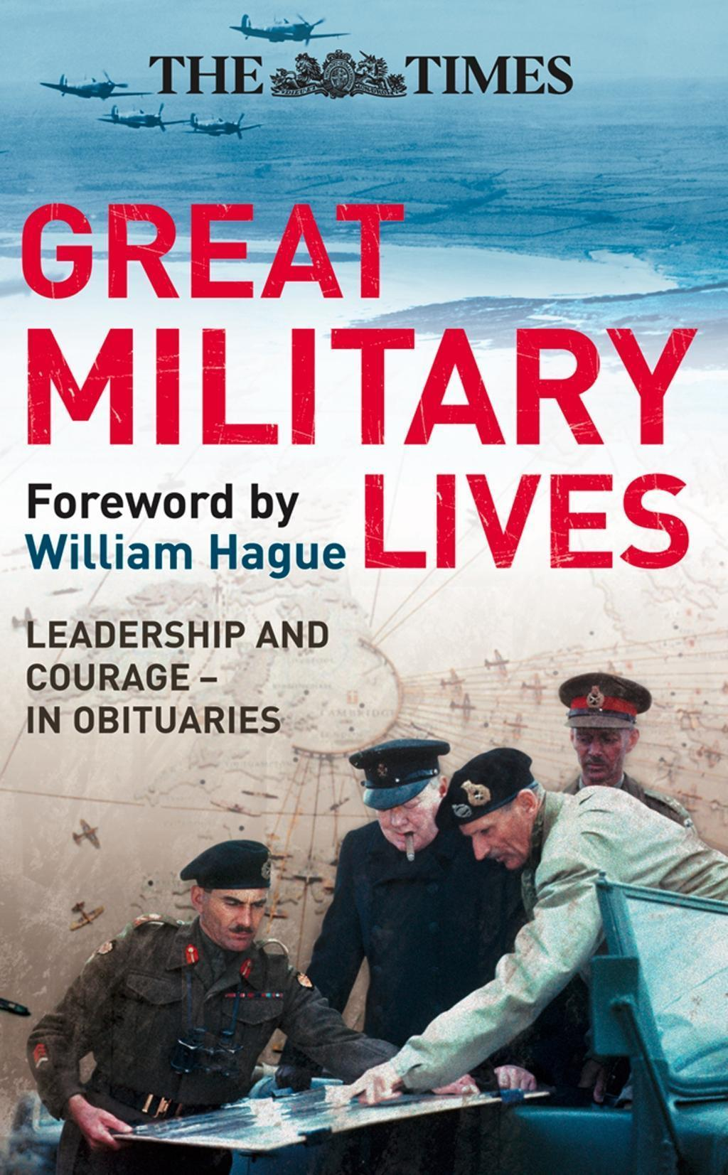 The Times Great Military Lives: Leadership and Courage - from Waterloo to the Falklands in Obituaries
