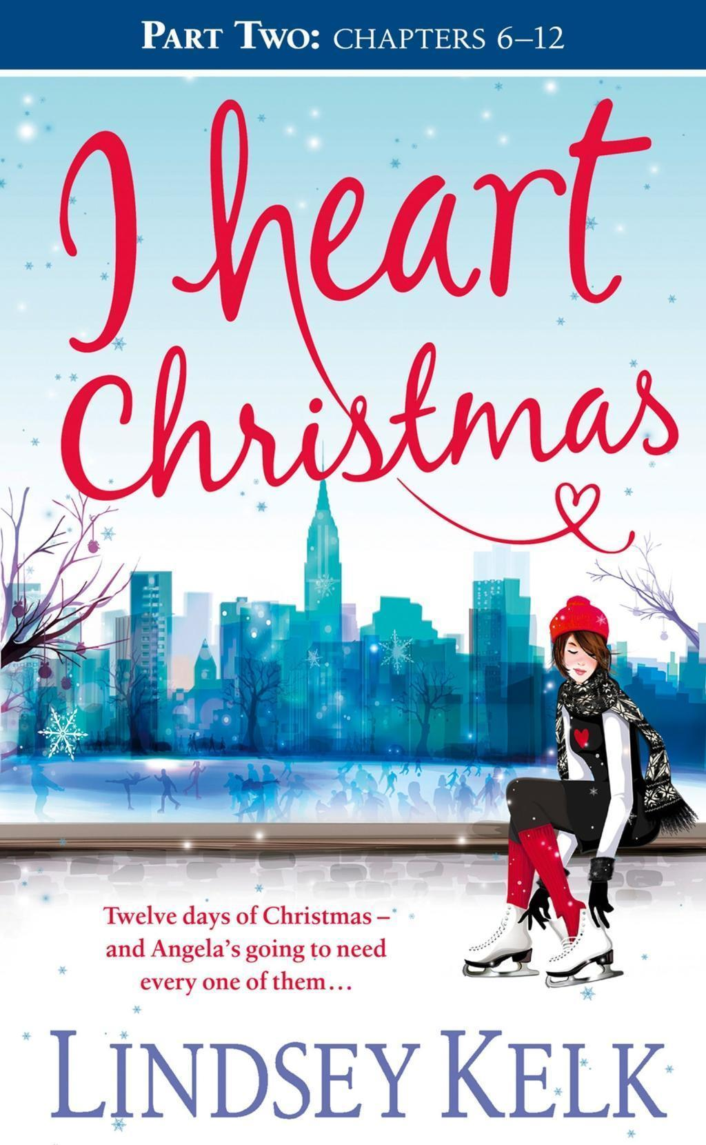 I Heart Christmas (Part Two: Chapters 6-12) (I Heart Series, Book 6)