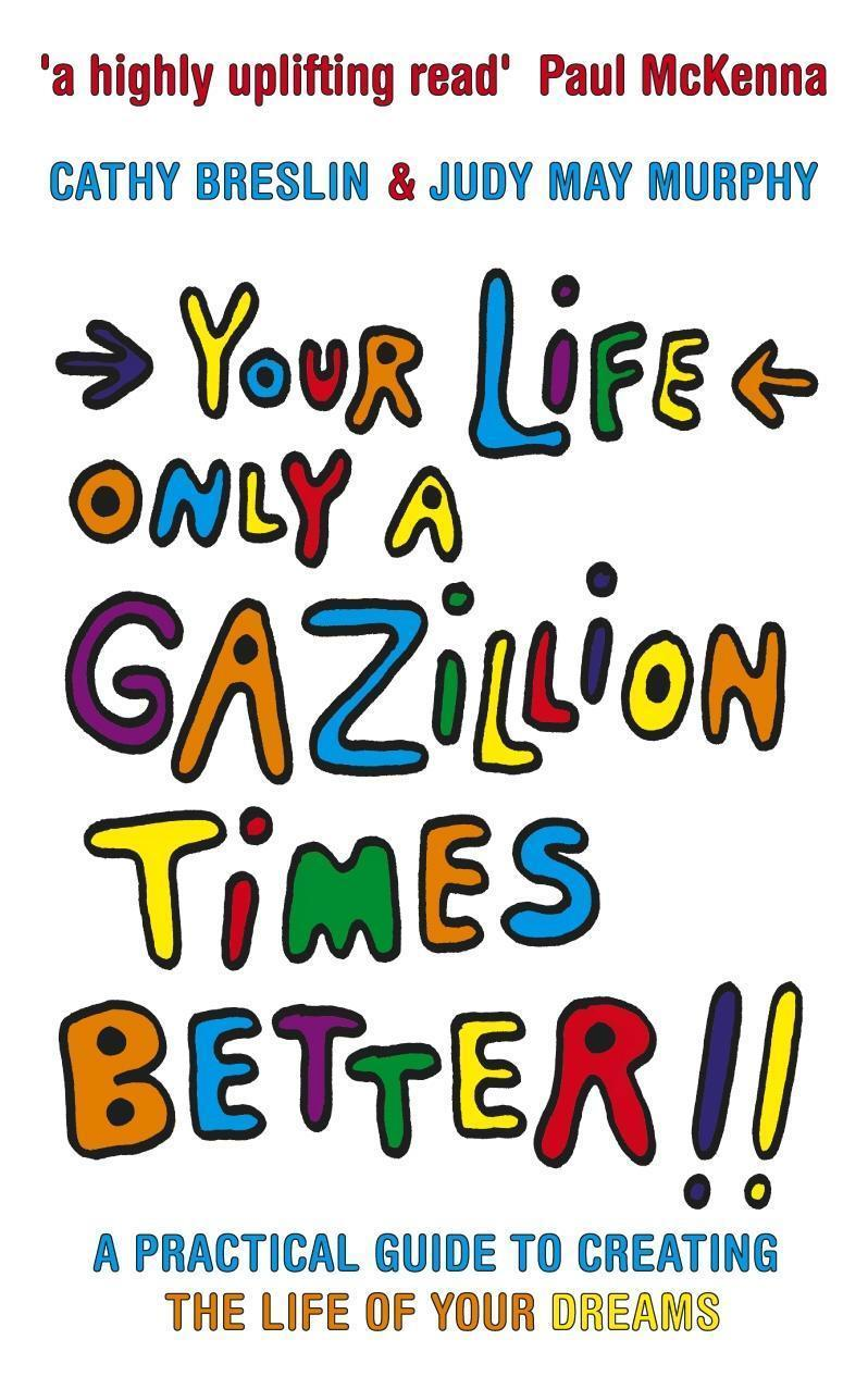 Your Life only a Gazillion times better