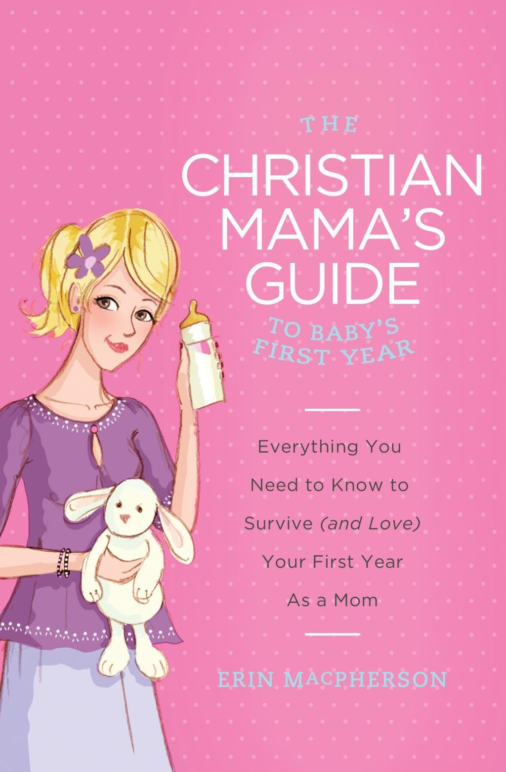 The Christian Mama's Guide to Baby's First Year