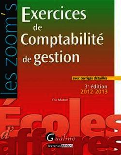 Exercices de comptabilité de gestion 2012-2013 avec corrigés détaillés - 3e édition