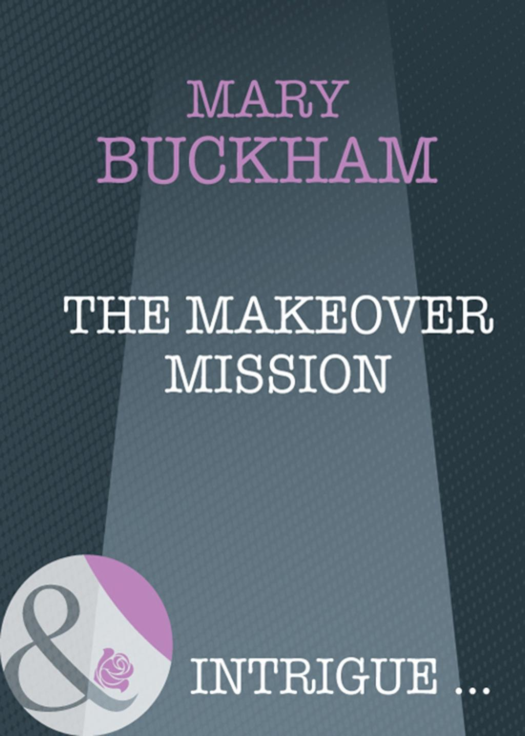 The Makeover Mission (Mills & Boon Intrigue)