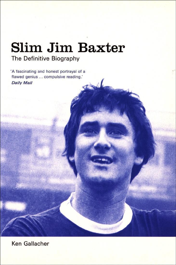 Slim Jim Baxter: The Definitive Biography