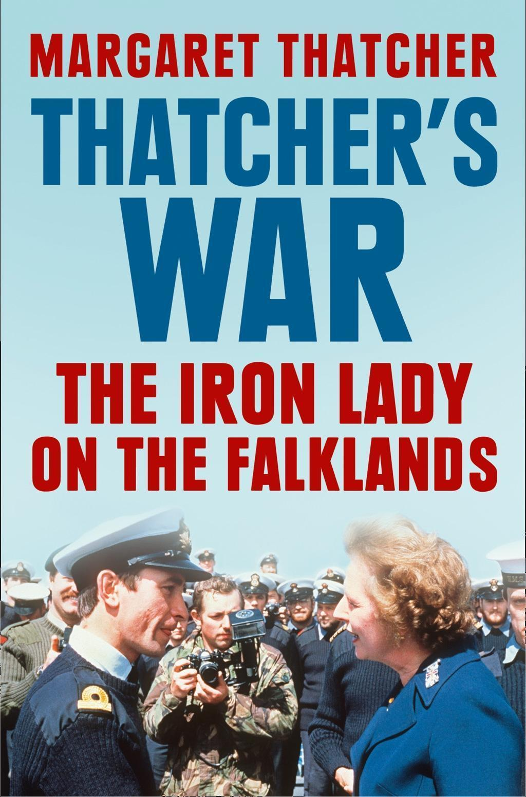 Thatcher's War: The Iron Lady on the Falklands