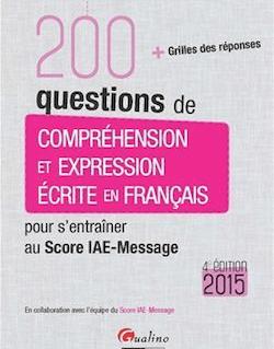 200 Questions de compréhension et expression écrite en français - Pour s'entraîner au Score IAE-Message 2015 - 4e édition