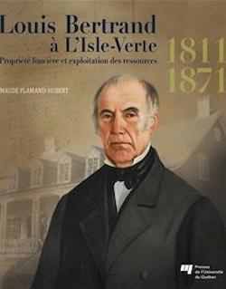 Louis Bertrand à L'Isle-Verte (1811-1871) : Propriété foncière et exploitation des ressources