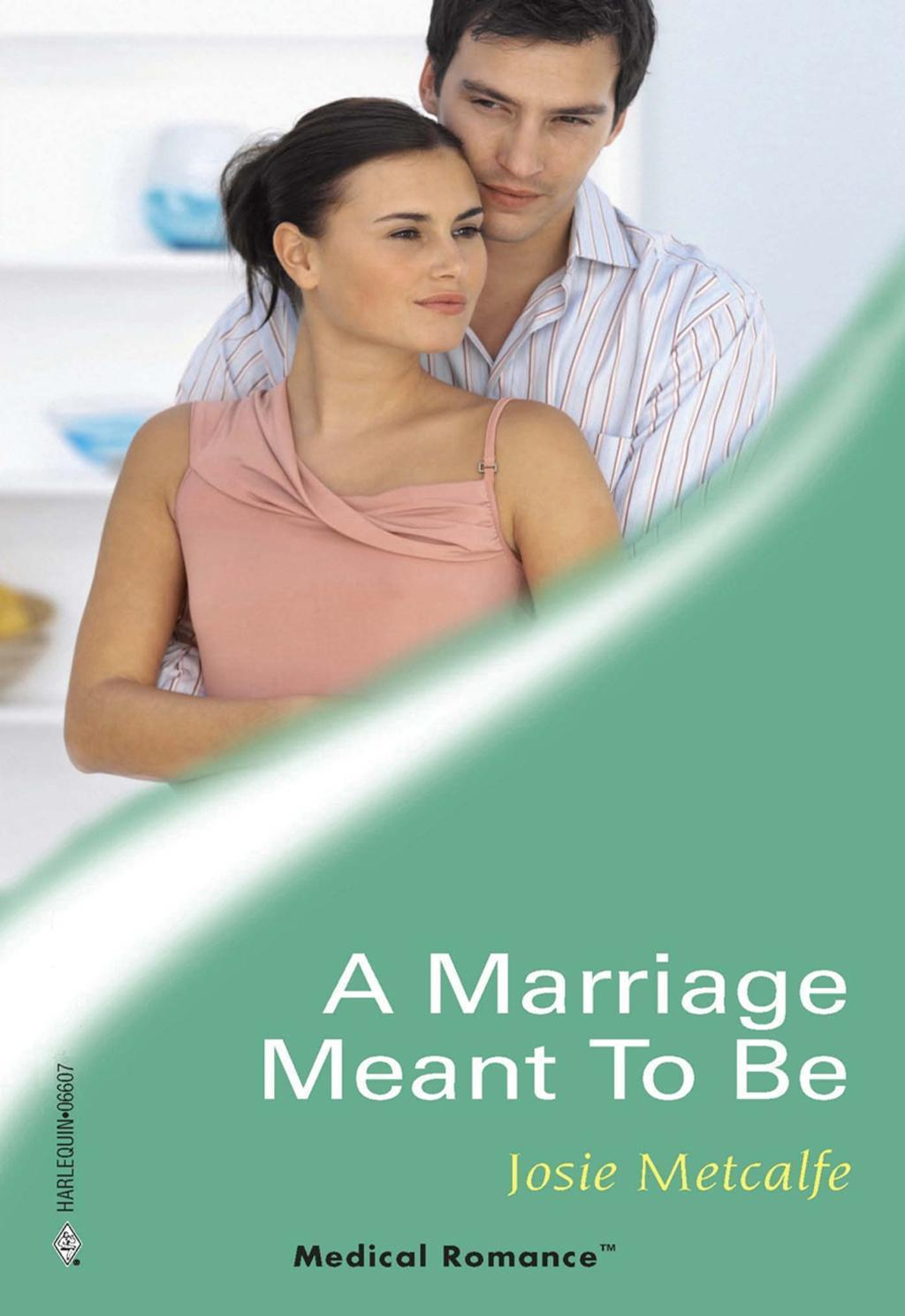 A Marriage Meant To Be (Mills & Boon Medical)