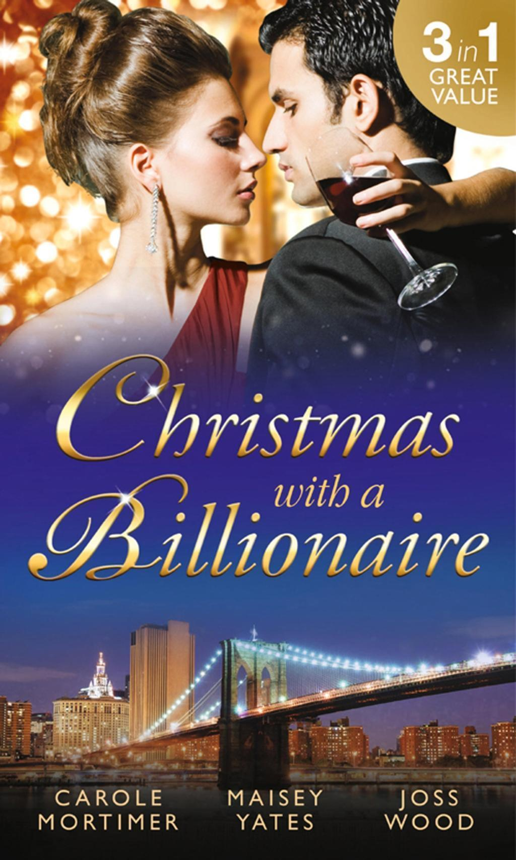 Christmas with a Billionaire: Billionaire under the Mistletoe / Snowed in with Her Boss / A Diamond for Christmas (Mills & Boon M&B)