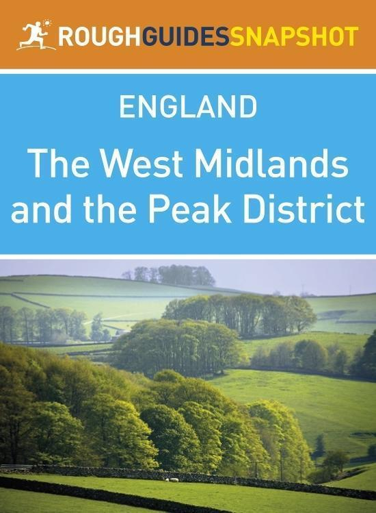 The West Midlands and the Peak District Rough Guides Snapshot England (includes Stratford-upon-Avon, Warwick, Hay-on-Wye, Ironbridge Gorge, Birmingham and the Peak District)