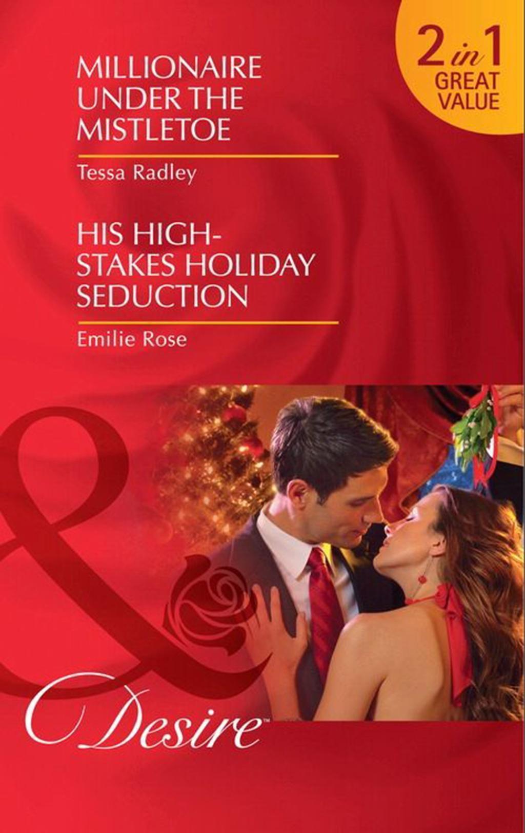 Millionaire Under the Mistletoe / His High-Stakes Holiday Seduction: Millionaire Under the Mistletoe / His High-Stakes Holiday Seduction (Mills & Boon Desire)