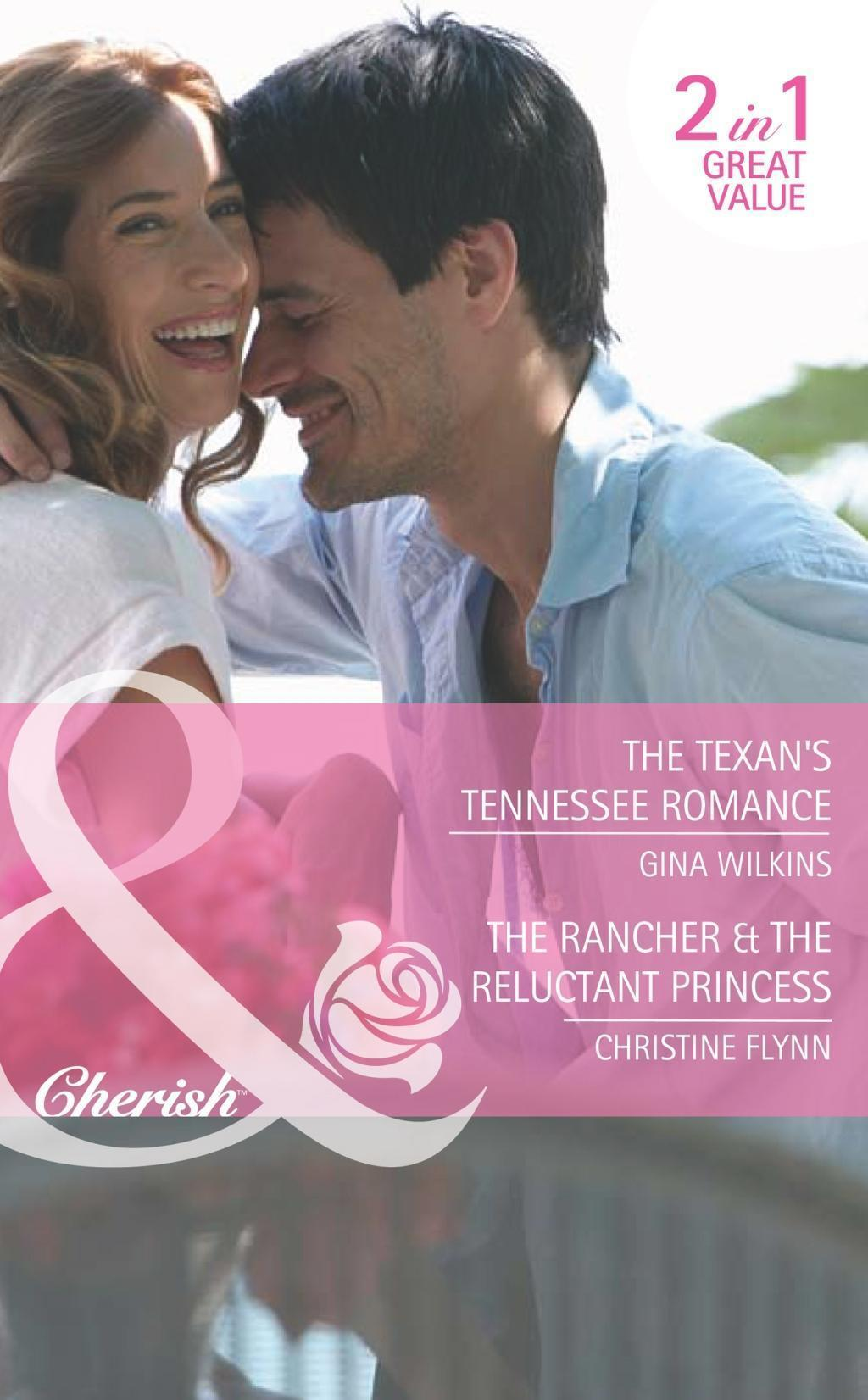 The Texan's Tennessee Romance / The Rancher & the Reluctant Princess: The Texan's Tennessee Romance / The Rancher & the Reluctant Princess (Mills & Boon Cherish)