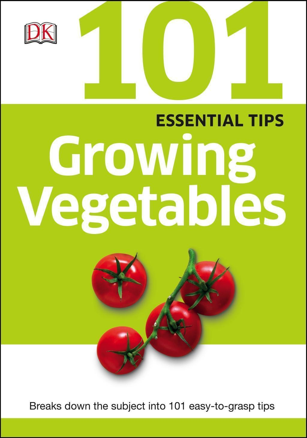 101 Essential Tips Growing Vegetables