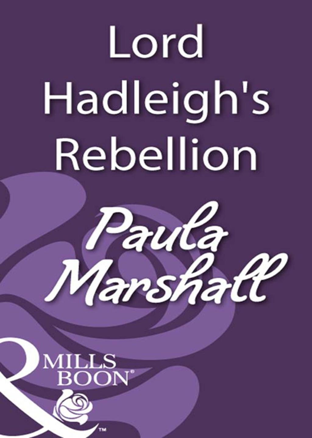 Lord Hadleigh's Rebellion (Mills & Boon Historical)