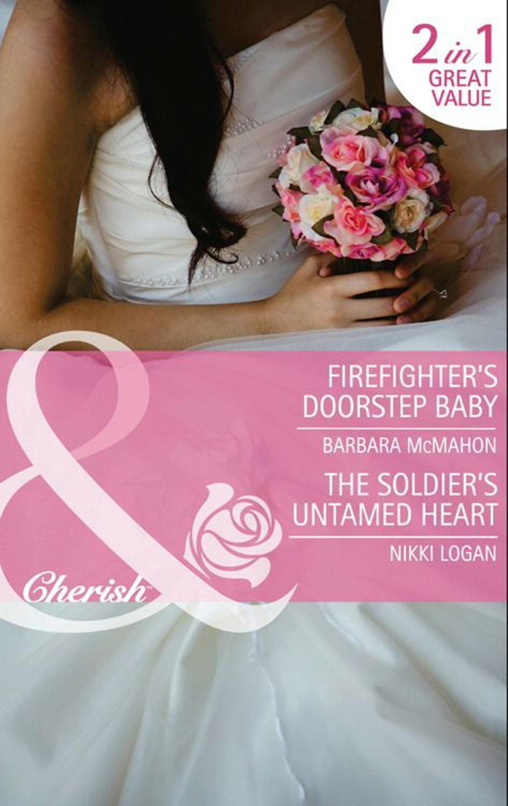 Firefighter's Doorstep Baby / The Soldier's Untamed Heart: Firefighter's Doorstep Baby / The Soldier's Untamed Heart (Mills & Boon Cherish)