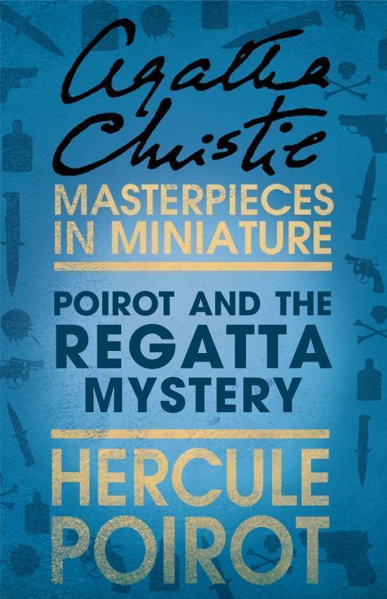 Poirot and the Regatta Mystery: A Hercule Poirot Short Story