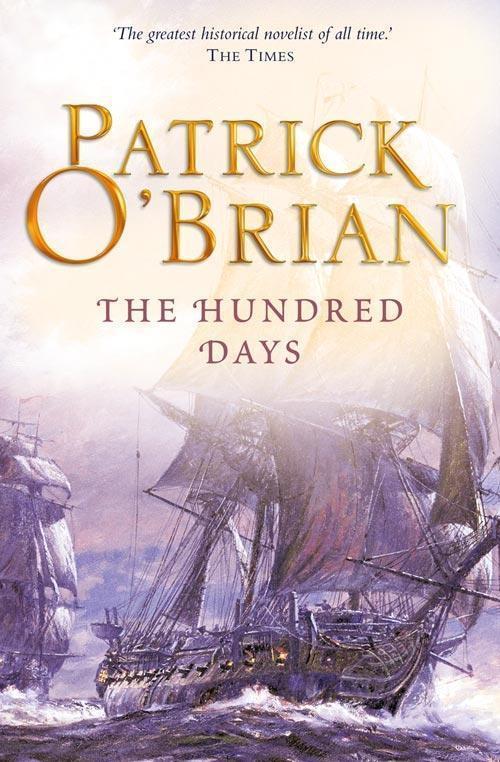 The Hundred Days: Aubrey/Maturin series, book 19