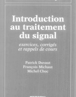Introduction au traitement du signal : exercices, corrigés et rappels de cours (coll. Traitement du signal)