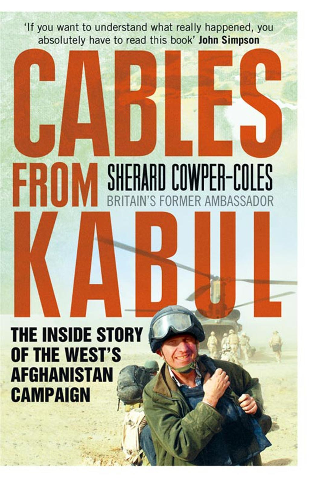 Cables from Kabul: The Inside Story of the West's Afghanistan Campaign