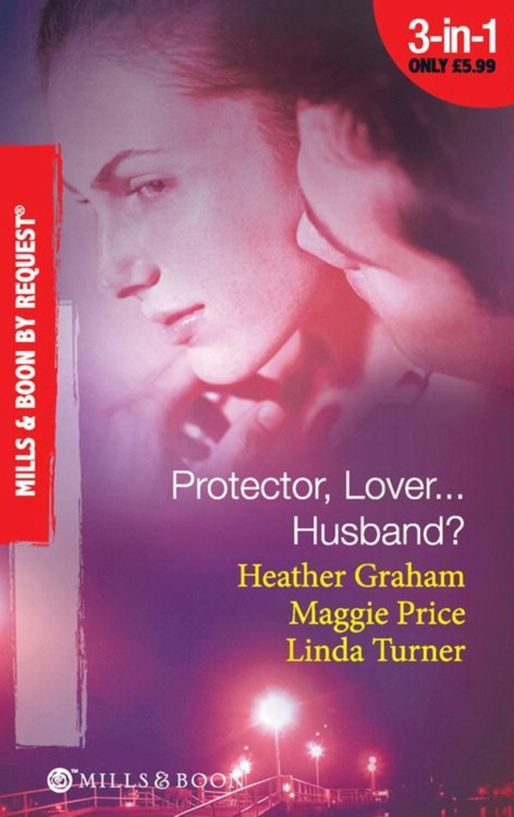 Protector, Lover...Husband?: In the Dark / Sure Bet / Deadly Exposure (Mills & Boon Spotlight)