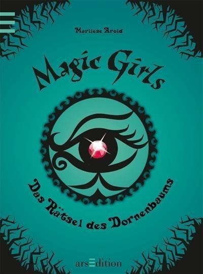 Magic Girls 03. Das Rätsel des Dornenbaums