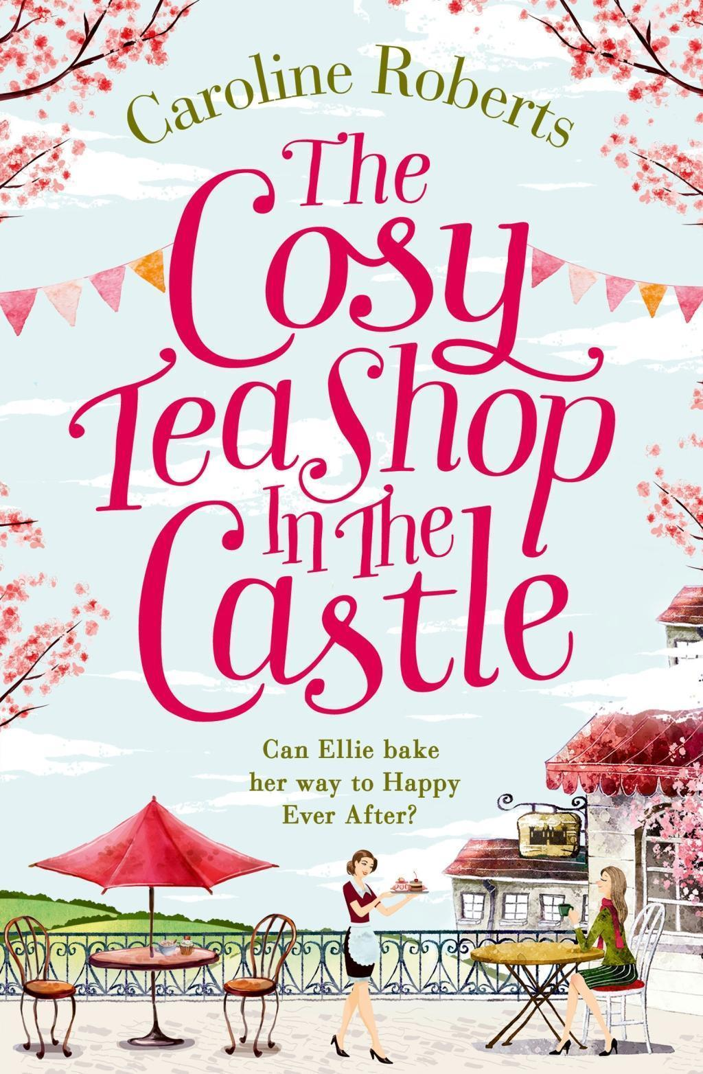 The Cosy Teashop in the Castle: Cakes and romance, a summer must-read you'll fall in love with