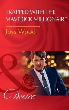 Trapped With The Maverick Millionaire (Mills & Boon Desire) (From Mavericks to Married, Book 1)