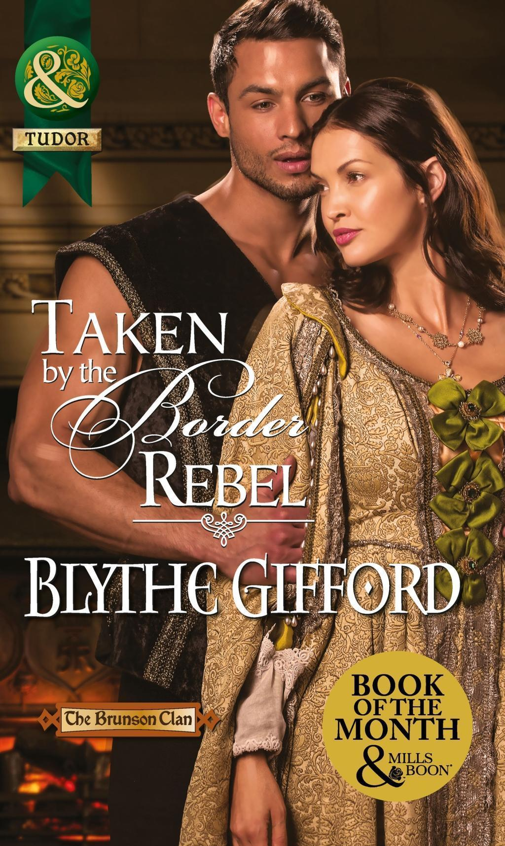 Taken by the Border Rebel (Mills & Boon Historical) (The Brunson Clan, Book 3)