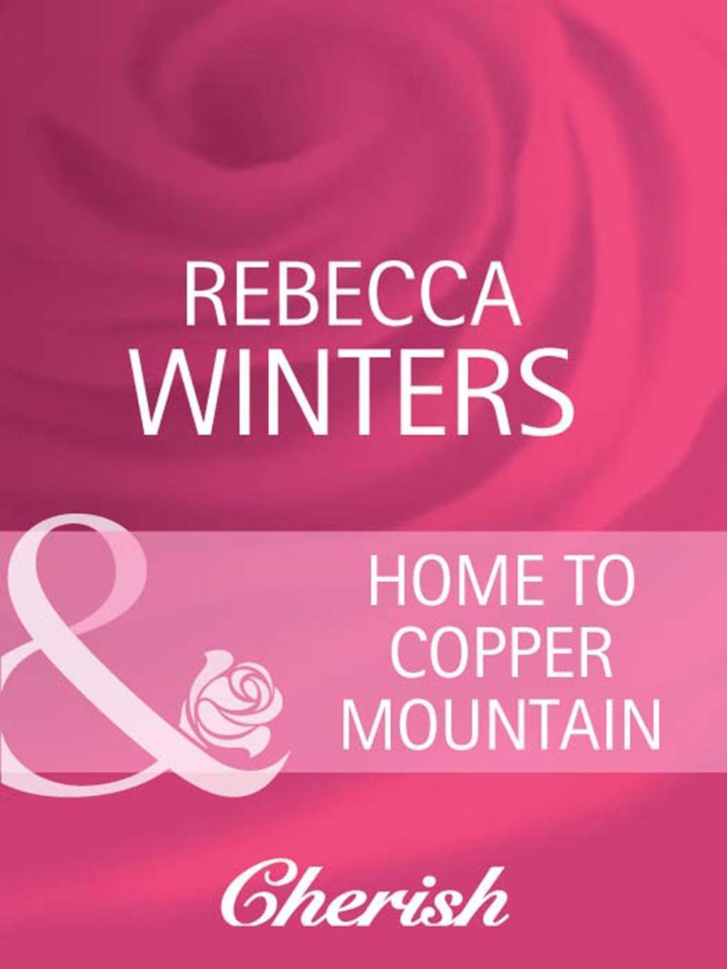 Home To Copper Mountain (Mills & Boon Cherish)