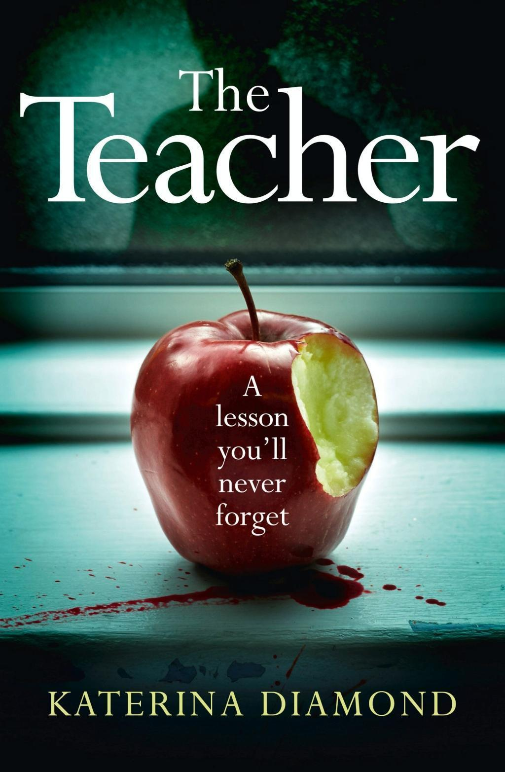 The Teacher: A shocking and compelling new crime thriller - NOT for the faint-hearted!
