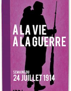 À la vie, à la guerre - 24 juillet 1914