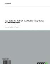 Franz Kafka, Der Aufbruch - Ausführliche Interpretation mit Sekundärliteratur
