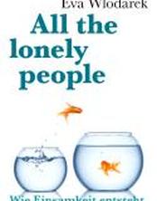 All the lonely people - Wie Einsamkeit entsteht und wie man sie besiegt