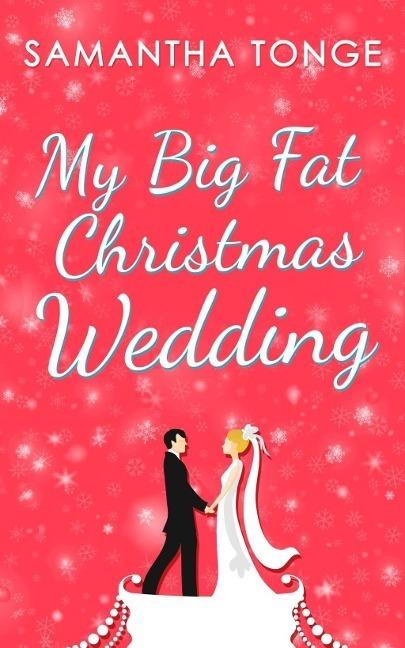 My Big Fat Christmas Wedding: A Funny And Heartwarming Christmas Romance (The Little Teashop, Book 2)