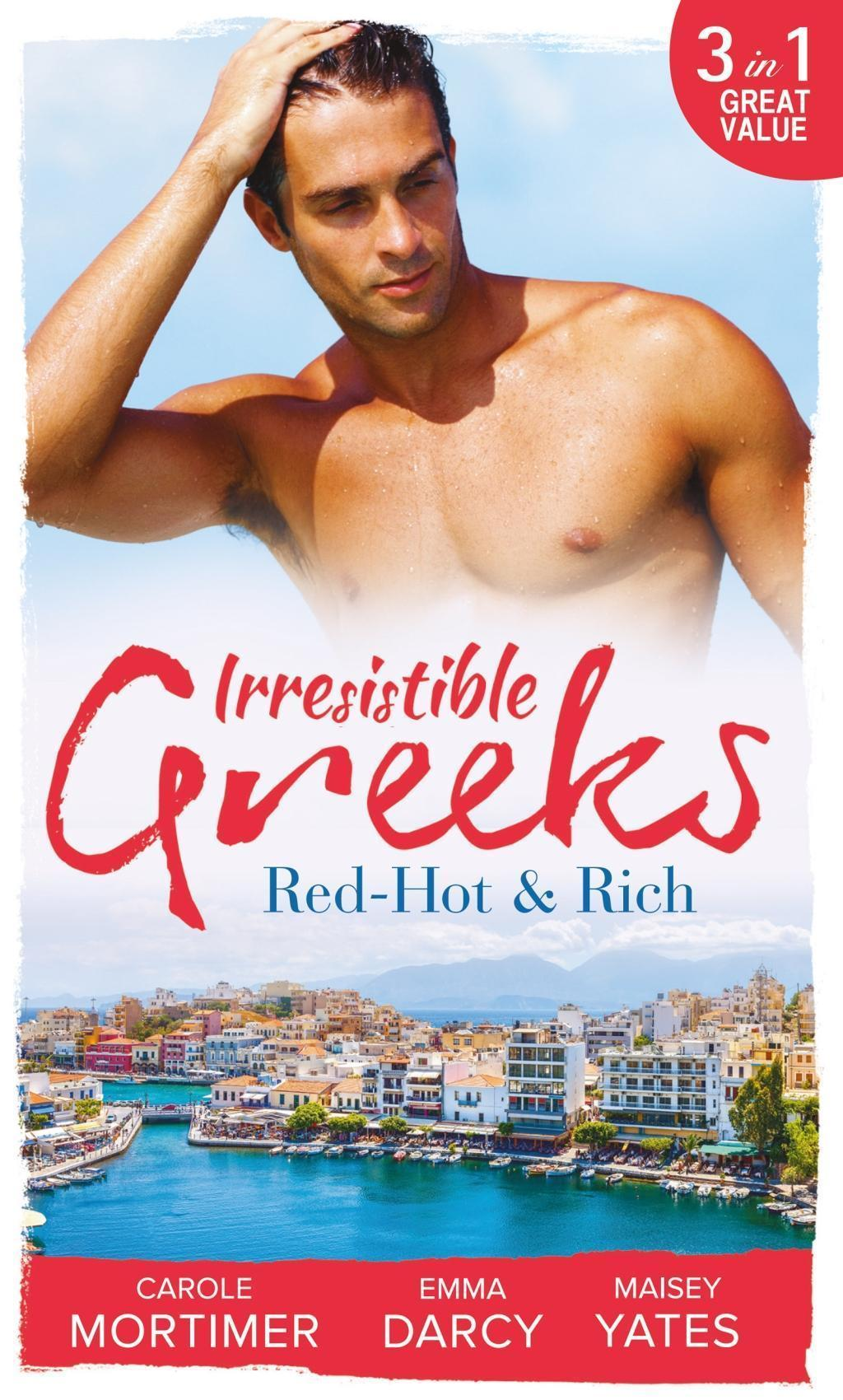 Irresistible Greeks: Red-Hot and Rich: His Reputation Precedes Him / An Offer She Can't Refuse / Pretender to the Throne (Mills & Boon M&B)