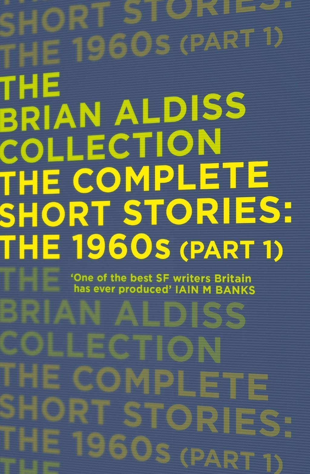 The Complete Short Stories: The 1960s (Part 1) (The Brian Aldiss Collection)