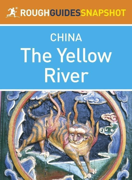 The Yellow River Rough Guides Snapshot China (includes Ningxia, Inner Mongolia, Shanxi, Shaanxi, Xi'an and Henan)