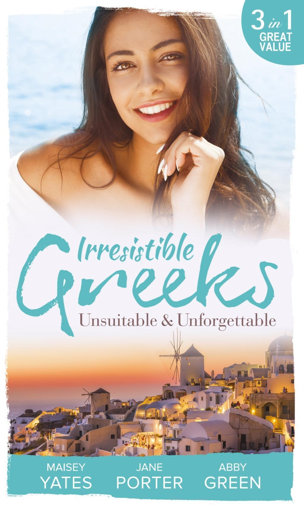 Irresistible Greeks: Unsuitable and Unforgettable: At His Majesty's Request / The Fallen Greek Bride / Forgiven but not Forgotten? (Mills & Boon M&B)