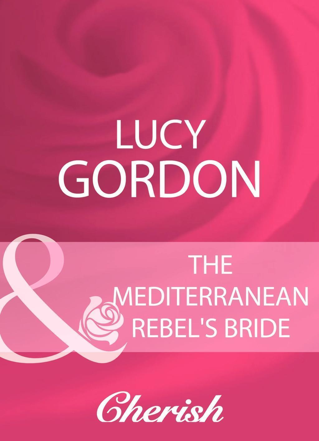 The Mediterranean Rebel's Bride (Mills & Boon Cherish)