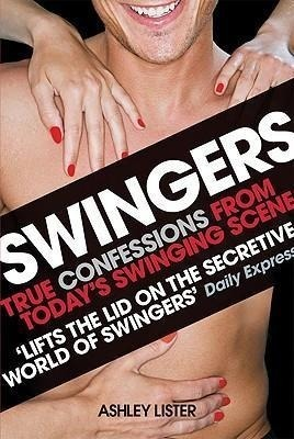 Swingers - True confessions from today's swinging scene