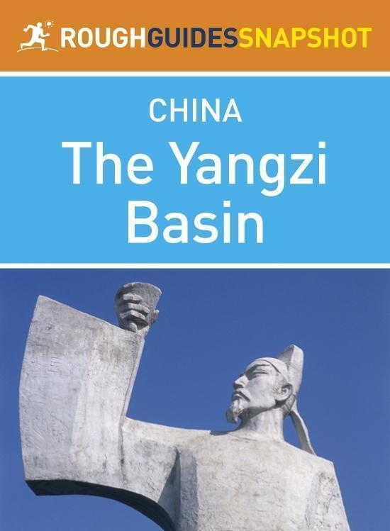 The Yangzi Basin Rough Guides Snapshot China (includes Anhui, Hubei, Hunan and Jiangxi)