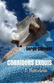 Corridors exquis : Barcelone - 1 de Serge Clément - fiche descriptive