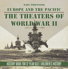 The Theaters of World War II: Europe and the Pacific - History Book for 12 Year Old | Children
