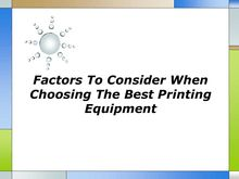 Factors To Consider When Choosing The Best Printing Equipment