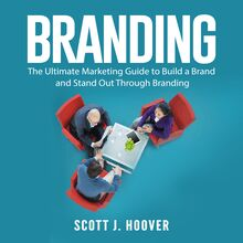 Branding: The Ultimate Marketing Guide to Build a Brand and Stand Out Through Branding